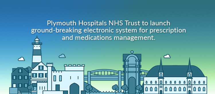 Plymouth Hospitals NHS Trust To Launch Ground-Breaking Electronic System For Prescription And Medications Management